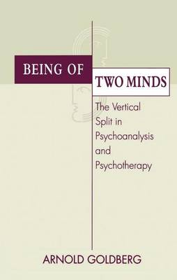 Being of Two Minds: The Vertical Split in Psychoanalysis and Psychotherapy (Paperback)
