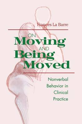 On Moving and Being Moved: Nonverbal Behavior in Clinical Practice (Paperback)