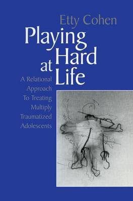 Playing Hard at Life: A Relational Approach to Treating Multiply Traumatized Adolescents (Paperback)