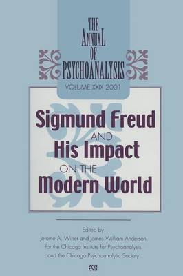 The Annual of Psychoanalysis, V. 29: Sigmund Freud and His Impact on the Modern World (Paperback)