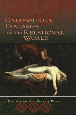 Unconscious Fantasies and the Relational World - Relational Perspectives Book Series 31 (Paperback)