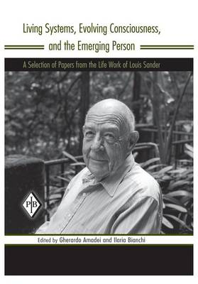 Cover Living Systems, Evolving Consciousness, and the Emerging Person: A Selection of Papers from the Life Work of Louis Sander - Psychoanalytic Inquiry Book Series