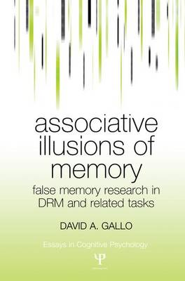 Cover Associative Illusions of Memory: False Memory Research in DRM and Related Tasks - Essays in Cognitive Psychology