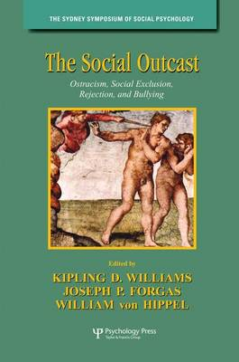 Cover The Social Outcast: Ostracism, Social Exclusion, Rejection, and Bullying - Sydney Symposium of Social Psychology