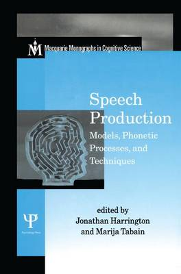 Speech Production: Models, Phonetic Processes, and Techniques - Macquarie Monographs in Cognitive Science (Paperback)