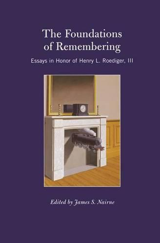 Cover The Foundations of Remembering: Essays in Honor of Henry L. Roediger, III - Psychology Press Festschrift Series