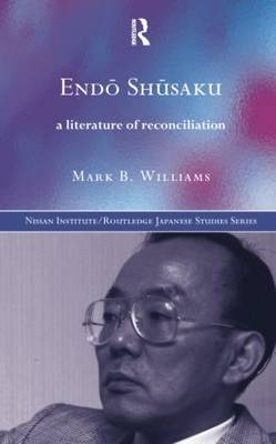Cover Endoe Shusaku: A Literature of Reconciliation - Nissan Institute/Routledge Japanese Studies