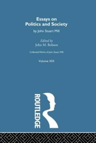 Collected Works of John Stuart Mill: XIX. Essays on Politics and Society Vol B - Collected Works of John Stuart Mill (Paperback)