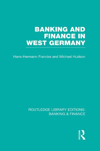 Banking and Finance in West Germany - Routledge Library Editions: Banking & Finance (Paperback)