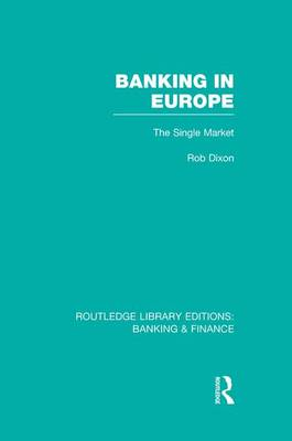 Banking in Europe: The Single Market - Routledge Library Editions: Banking & Finance (Paperback)
