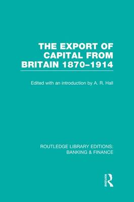 The Export of Capital from Britain: 1870-1914 - Routledge Library Editions: Banking & Finance (Paperback)