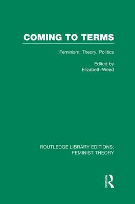 Coming to Terms: Feminism, Theory, Politics - Routledge Library Editions: Feminist Theory (Paperback)
