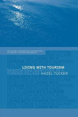 Living with Tourism: Negotiating Identities in a Turkish Village - Contemporary Geographies of Leisure, Tourism and Mobility (Paperback)