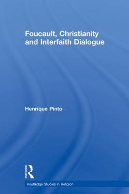 Foucault, Christianity and Interfaith Dialogue - Routledge Studies in Religion (Paperback)