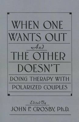 When One Wants Out And The Other Doesn't: Doing Therapy With Polarized Couples (Paperback)