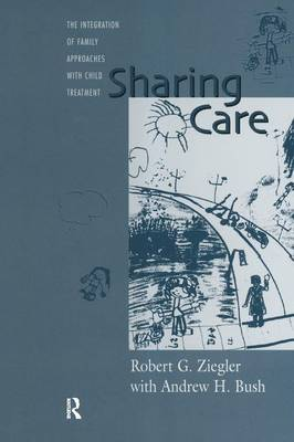 Sharing Care: The Integration of Family Approaches with Child Treatment (Paperback)