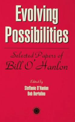 Evolving Possibilities: Selected Works of Bill O'Hanlon (Paperback)