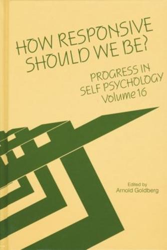 Progress in Self Psychology, V. 16: How Responsive Should We Be? (Paperback)