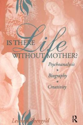 Is There Life Without Mother?: Psychoanalysis, Biography, Creativity (Paperback)