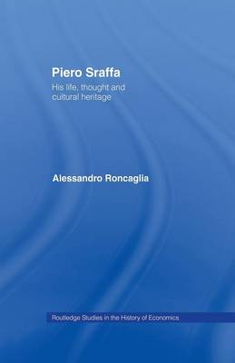 Piero Sraffa: His Life, Thought and Cultural Heritage - Routledge Studies in the History of Economics (Paperback)