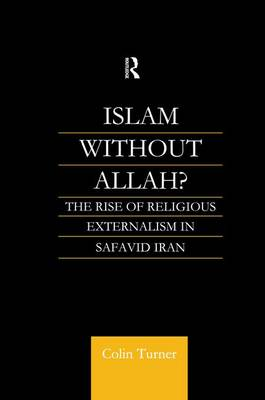 Islam Without Allah?: The Rise of Religious Externalism in Safavid Iran (Paperback)