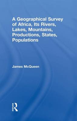 A Geographical Survey of Africa, Its Rivers, Lakes, Mountains, Productions, States, Populations (Paperback)