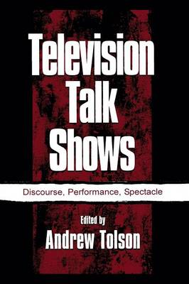 Television Talk Shows: Discourse, Performance, Spectacle - Routledge Communication Series (Paperback)