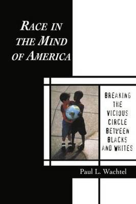 Race in the Mind of America: Breaking the Vicious Circle Between Blacks and Whites (Paperback)