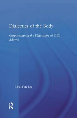 Dialectics of the Body: Corporeality in the Philosophy of Theodor Adorno (Paperback)