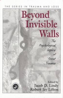 Beyond Invisible Walls: The Psychological Legacy of Soviet Trauma, East European Therapists and Their Patients - Series in Trauma and Loss (Paperback)
