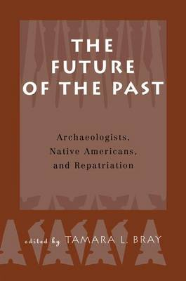 The Future of the Past: Archaeologists, Native Americans and Repatriation (Paperback)