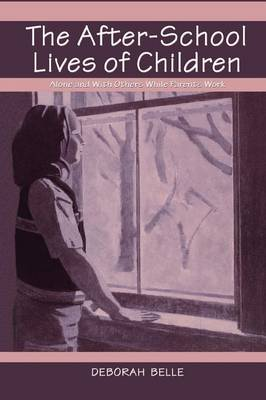 The After-school Lives of Children: Alone and With Others While Parents Work (Paperback)