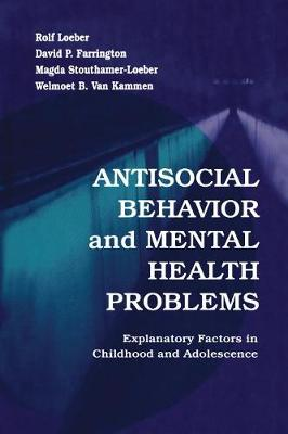 Antisocial Behavior and Mental Health Problems: Explanatory Factors in Childhood and Adolescence (Paperback)