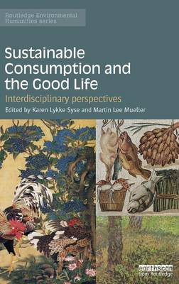 Sustainable Consumption and the Good Life: Interdisciplinary perspectives - Routledge Environmental Humanities (Hardback)