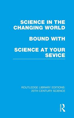 Science in the Changing World bound with Science at Your Service - Routledge Library Editions: 20th Century Science (Hardback)