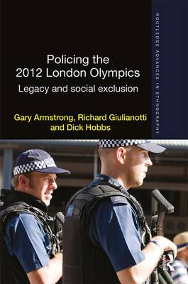 Policing the 2012 London Olympics: Legacy and Social Exclusion - Routledge Advances in Ethnography (Hardback)