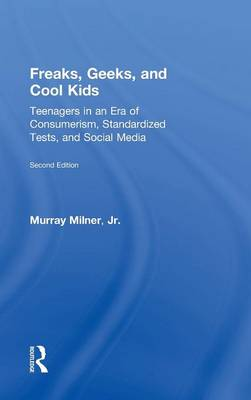 Freaks, Geeks, and Cool Kids: Teenagers in an Era of Consumerism, Standardized Tests, and Social Media (Hardback)