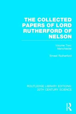The Collected Papers of Lord Rutherford of Nelson: Volume 2 - Routledge Library Editions: 20th Century Science (Hardback)