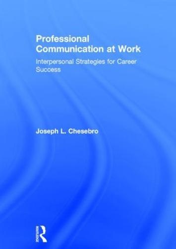 Professional Communication at Work: Interpersonal Strategies for Career Success (Hardback)