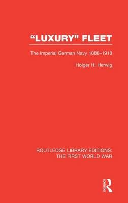 Luxury Fleet: The Imperial German Navy 1888-1918 - Routledge Library Editions: The First World War (Hardback)