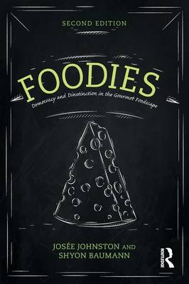 Foodies: Democracy and Distinction in the Gourmet Foodscape - Cultural Spaces (Paperback)