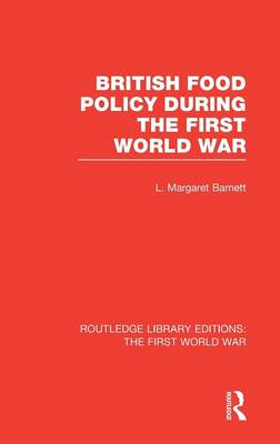 British Food Policy During the First World War - Routledge Library Editions: The First World War (Hardback)
