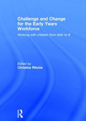 Challenge and Change for the Early Years Workforce: Working with children from birth to 8 (Hardback)