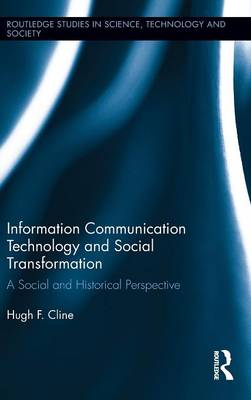 Information Communication Technology and Social Transformation: A Social and Historical Perspective (Hardback)