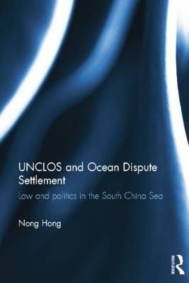 UNCLOS and Ocean Dispute Settlement: Law and Politics in the South China Sea (Paperback)