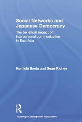 Social Networks and Japanese Democracy: The Beneficial Impact of Interpersonal Communication in East Asia - Routledge Contemporary Japan Series (Paperback)