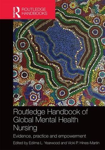 Routledge Handbook of Global Mental Health Nursing: Evidence, Practice and Empowerment (Hardback)