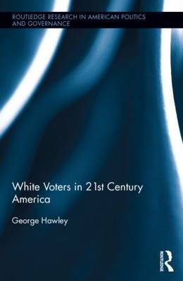 White Voters in 21st Century America - Routledge Research in American Politics and Governance (Hardback)