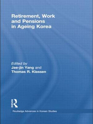 Retirement, Work and Pensions in Ageing Korea - Routledge Advances in Korean Studies (Paperback)