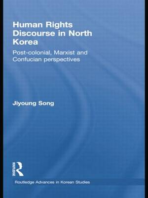 Human Rights Discourse in North Korea: Post-Colonial, Marxist and Confucian Perspectives (Paperback)
